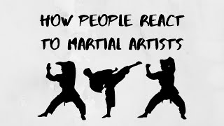 How People React To Martial Artists