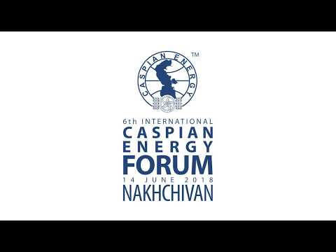 6-th Caspian Energy Forum - NAKHCHIVAN - 2018