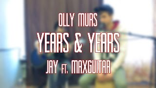 Olly Murs - Years & Years (acoustic cover by Jay and MaxGuitar) 24 HRS