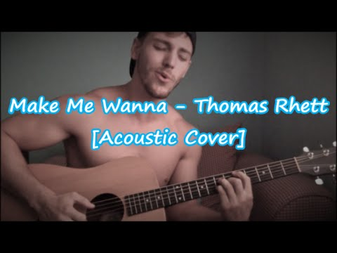Make Me Wanna - Thomas Rhett  [Acoustic Cover]