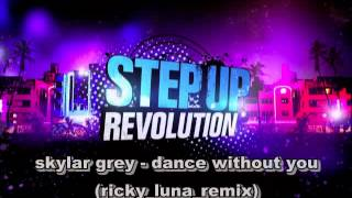 Step Up  Revolution - skylar grey - dance without you (ricky_luna_remix)