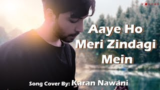 Aaye Ho Meri Zindagi Mein Song Cover by Karan Nawani | Unplugged Cover Songs