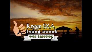 REGGE Cover ska _ Toang nunuk _ yola kamplong