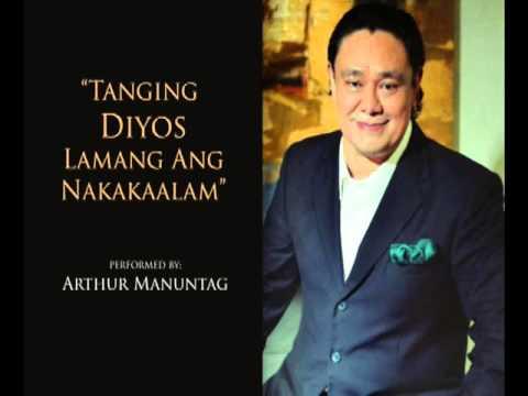 Tanging Diyos Lamang Ang Nakakaalam - ARTHUR MANUNTAG