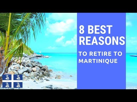 8 Best reasons to retire to Martinique!  Living in Martinique!