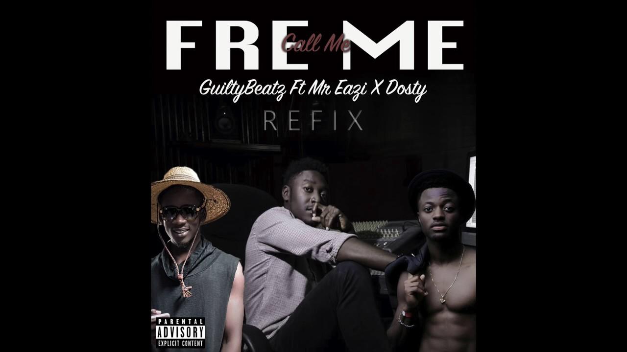 Download GuiltyBeatz Ft MrEazi X Dosty Fre Me (ReFix)