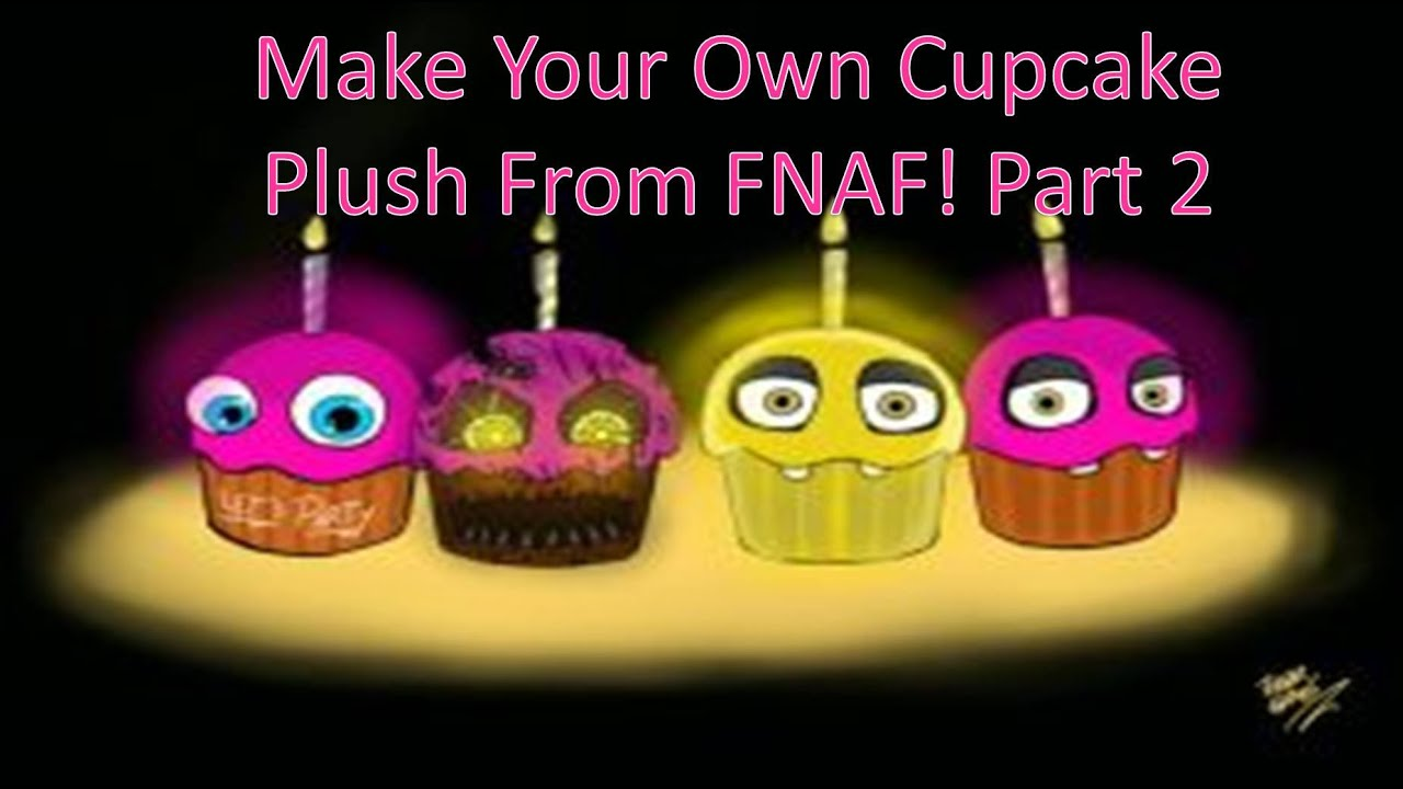 Make your own cupcake plush from fnaf part 2 youtube