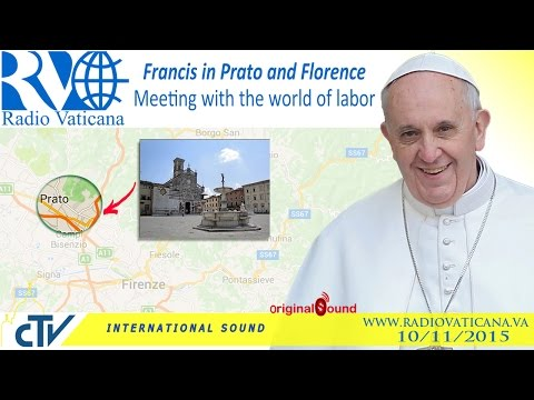 Francis in Prato: Meeting with the world of labor - 2015.11.10