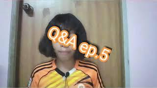 Q&A ep.5 จ้าาา