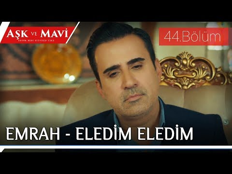 Aşk ve Mavi 44.Bölüm - Emrah - Eledim Eledim