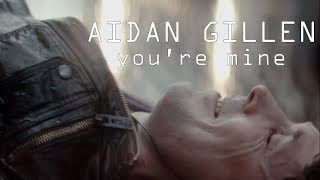Aidan Gillen - you're mine