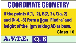 If the points A(1,-2) B(2,3) C(a,2) & D(-4,-3) form a ||gm.Find a & height taking AB base. Q 6