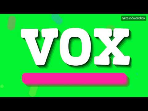 VOX - HOW TO PRONOUNCE IT!?