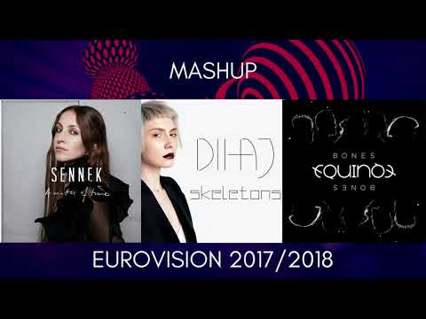 Eurovision 2017/2018 Mashup | A Matter Of Time/Bones/Skeletons | Sennek vs. Equinox vs. Dihaj