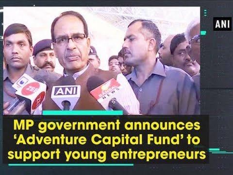 MP government announces 'Adventure Capital Fund' to support young entrepreneurs - ANI News