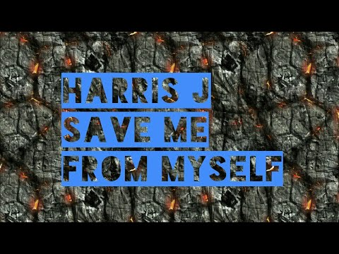 Harris J - Save Me From Myself    Official Lyric Video