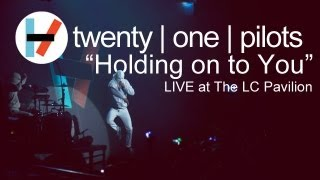 twenty one pilots: Holding On To You (LIVE)