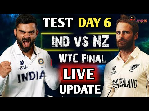 IND VS NZ TEST ||  DAY 6 LIVE  || India Vs New Zealand WTC FINAL MATCH TEST DAY 6