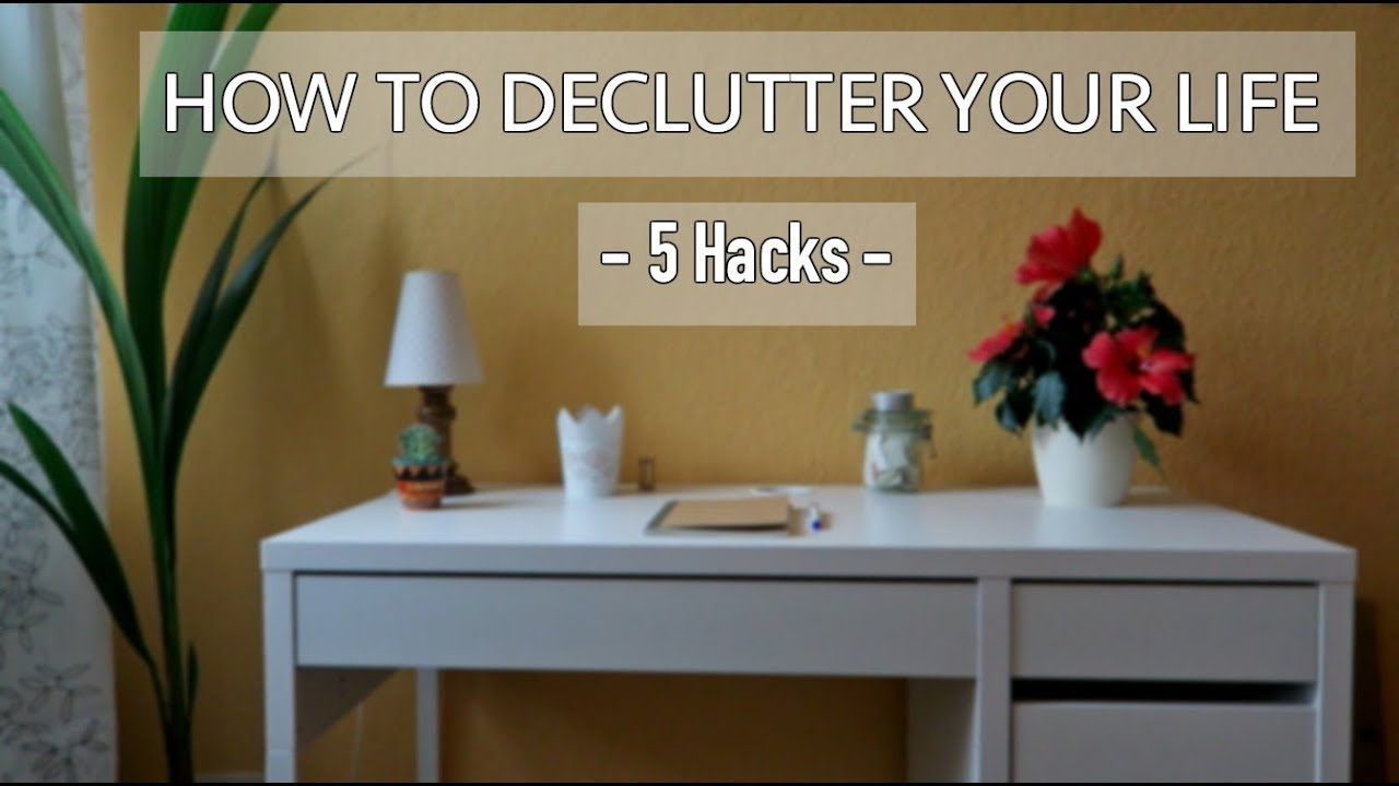 Life Hacks How To Declutter For A Better Life: 5 HACKS On » How To Declutter Your Life