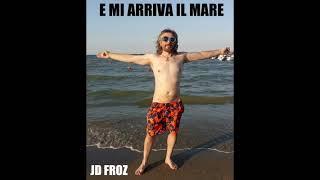 JD FROZ 2019 - E MI ARRIVA IL MARE