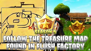 FOLLOW THE TREASURE MAP FOUND IN FLUSH FACTORY LOCATION! Week 3 Challenges (Fortnite Season 5)