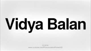 How To Pronounce Vidya Balan | Pronunciation Primer HD