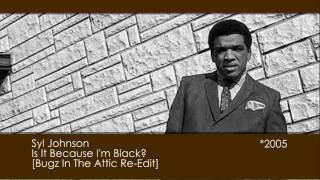 Syl Johnson - Is It Because I