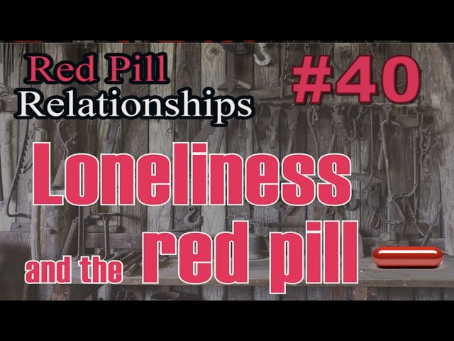 Loneliness and the Red Pill -  Red Pill Relationships #40