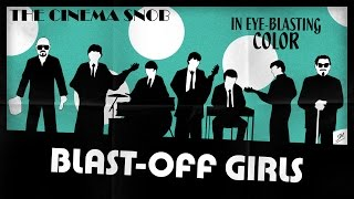 BLAST-OFF GIRLS by The Cinema Snob