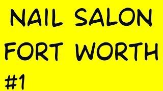 The Best Nail Salon Fort Worth   Call (682)   204   7255