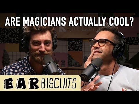 Are Magicians Actually Cool? | Ear Biscuits Ep. 154