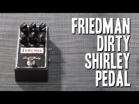 Friedman Dirty Shirley Pedal  - Reviewed with 7 amps