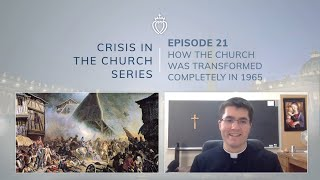 Crisis Series #21 with Fr. MacGillivray: The Radical Transformations of 1965