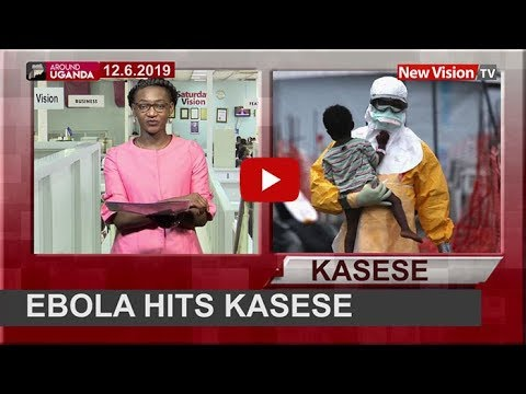 Around Uganda: First Ebola case confirmed in Kasese