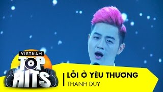 Lỗi Ở Yêu Thương | Thanh Duy | Vietnam Top Hits