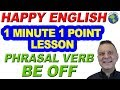 Phrasal Verb BE OFF - 1 Minute, 1 Point English Lesson