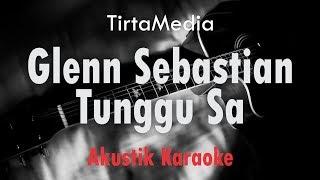 Download Lagu tunggu sa - glenn sebastian (akustik karaoke) mp3