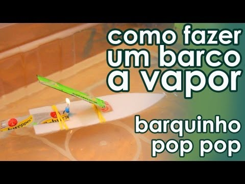Como fazer um barco a vapor (barquinho pop pop) (experiência)
