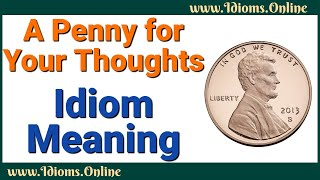 A Penny For Your Thoughts Idiom Meaning