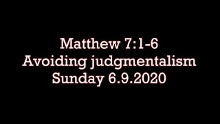 Sunday 6 Sept 20  Matthew 7:1-6 (Avoiding judgmentalism)