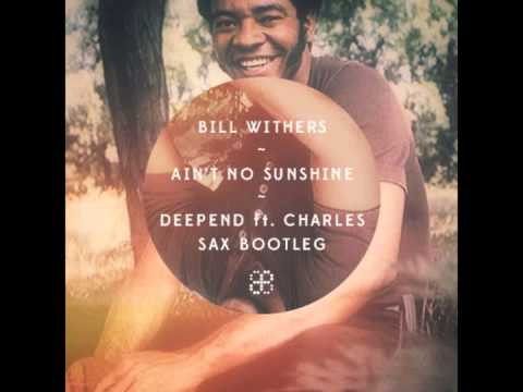 Bill Withers  Aint No Sunshine Deepend ft Charles Sax Bootleg
