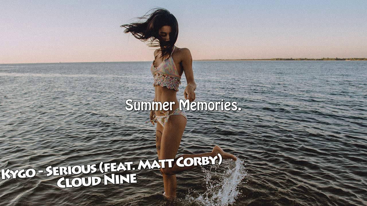 kygo-serious-feat-matt-corby-exlusive-2017-summer-memories