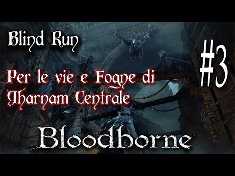 Bloodborne,Blind Run ITA #3 Per le fogne di Yharnam / Quest:Una Bambina in cerca di suoi genitori
