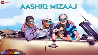 Aashiq Mizaaj - Official Video HD | The Shaukeens | Aman Trikha - Hard Kaur