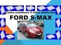 Tutorial come sostituire il filtro abitacolo climatizzatore antipolline nella Ford S Max