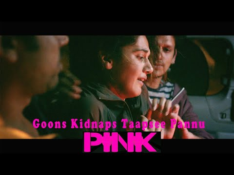 Goons Kidnaps Taapsee Pannu | Pink 2016...