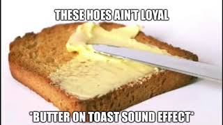 *Butter On Toast Sound Effect*