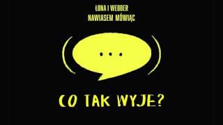 Łona i Webber -  Co tak wyje?