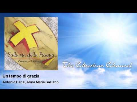Antonio Parisi, Anna Maria Galliano - Un tempo di grazia