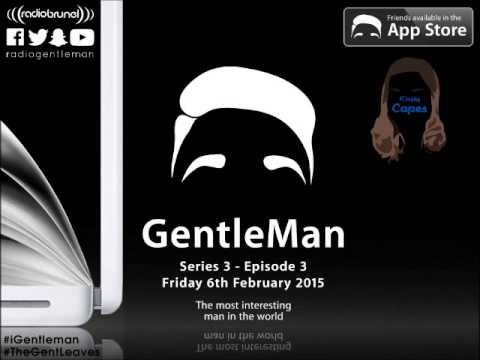 The Gentleman and Friends Radio Show (with Kirsty Capes) - The Most Interesting Man in the World